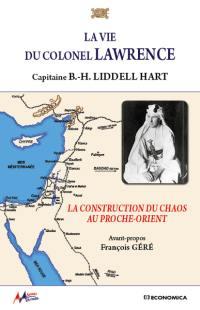 La vie du colonel Lawrence : la construction du chaos au Proche-Orient