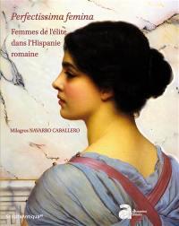 Perfectissima femina : femmes de l'élite dans l'Hispanie romaine