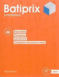 Batiprix 2015 : bordereau. Volume 6, Etanchéité, charpente, couverture, charpente couverture métal