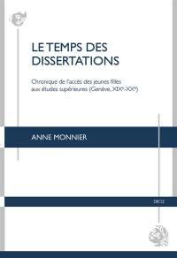Le temps des dissertations : chronique de l'accès des jeunes filles aux études supérieures (Genève, XIXe-XXe)