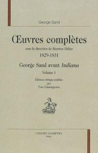 Oeuvres complètes, 1829-1831. George Sand avant Indiana
