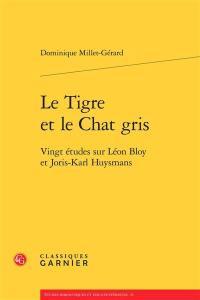 Le tigre et le chat gris : vingt études sur Léon Bloy et Joris-Karl Huysmans