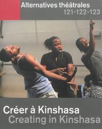 Alternatives théâtrales. n° 121-122-123, Créer à Kinshasa