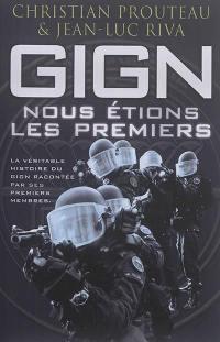 GIGN : nous étions les premiers : la véritable histoire du GIGN racontée par ses premiers membres