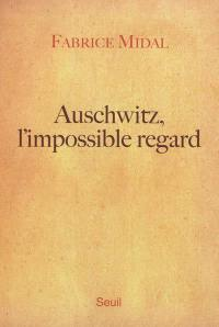 Auschwitz, l'impossible regard