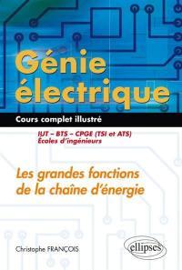 Génie électrique, cours complet illustré : les grandes fonctions de la chaîne d'énergie : IUT, BTS, CPGE (TSI et ATS), écoles d'ingénieurs