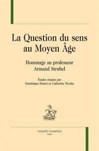 La question du sens au Moyen Age : hommage au professeur Armand Strubel