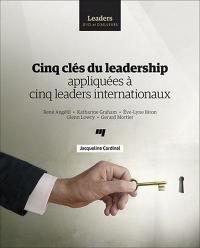Cinq clés du leadership appliquées à cinq leaders internationaux  : René Angélil, Katharine Graham, Ève-Lyne Biron, Glenn Lowry, Gerard Mortier
