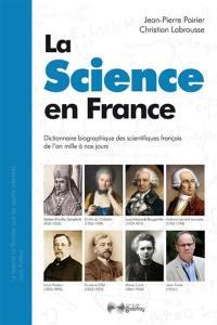 La science en France : dictionnaire biographique des scientifiques français de l'an mille à nos jours