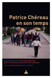 Patrice Chéreau en son temps