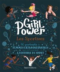 Girl power : les sportives : 50 portraits de femmes extraordinaires qui ont marqué l'histoire du sport