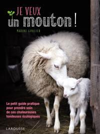 Je veux un mouton ! : le petit guide pratique pour prendre soin de ces chaleureuses tondeuses écologiques