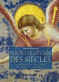 Pour les siècles des siècles : la civilisation chrétienne de l'Occident médiéval