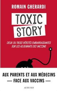 Toxic story : deux ou trois vérités embarrassantes sur les adjuvants des vaccins : document