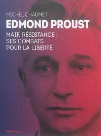 Edmond Proust : MAIF, résistance : ses combats pour la liberté