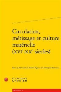 Circulation, métissage et culture matérielle, XVIe-XXe siècles