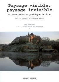 Paysage visible, paysage invisible : la construction poétique du lieu