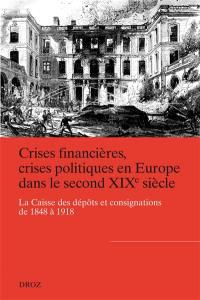 Crises financières, crises politiques en Europe dans le second XIXe siècle : la Caisse des dépôts et consignations de 1848 à 1918