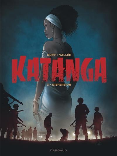 Katanga. Volume 3, Dispersion