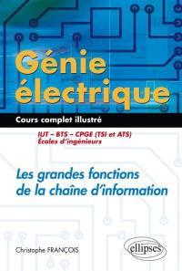 Génie électrique, cours complet illustré : les grandes fonctions de la chaîne d'information : IUT, BTS, CPGE (TSI et ATS), écoles d'ingénieurs