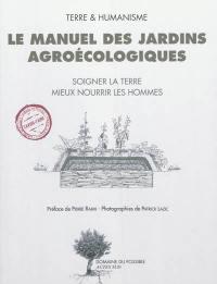 Le manuel des jardins agroécologiques : soigner la terre, mieux nourrir les hommes