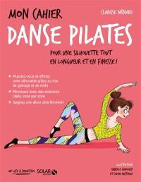Mon cahier danse Pilates : pour une silhouette tout en longueur et en finesse !