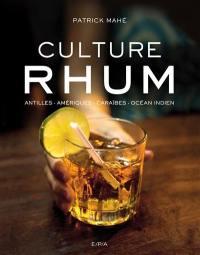 Culture rhum : Antilles, Amériques, Caraïbes, océan Indien