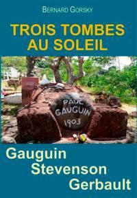 Trois tombes au soleil : Robert-Louis Stevenson, Paul Gauguin, Alain Gerbault