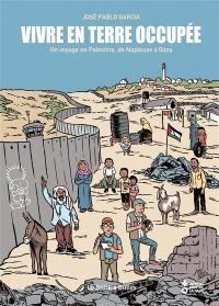 Vivre en terre occupée : un voyage en Palestine, de Naplouse à Gaza