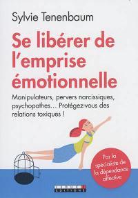 Se libérer de l'emprise émotionnelle : manipulateurs, pervers narcissiques, psychopathes... : protégez-vous des relations toxiques !
