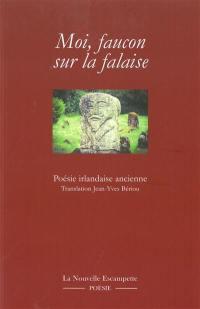 Moi, faucon sur la falaise : poésie irlandaise ancienne (VI-XIIe siècle)