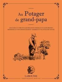 Au potager de grand-papa : légumes et fruits gourmands d'hier et d'aujourd'hui, boissons et infusions maison, herbes et plantes de santé