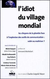 L'idiot du village mondial : les citoyens de la planète face à l'explosion des outils de communication : subir ou maîtriser ?