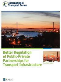 Better regulation of public-private partnerships for transport infrastructure : roundtable report
