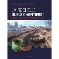 La Rochelle, quels chantiers ! : fouilles préventives, des prémices à nos jours