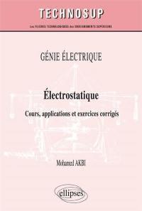 Génie électrique : électrostatique : cours, applications et exercices corrigés