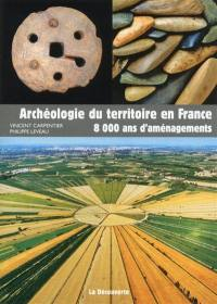 Archéologie du territoire en France : 8.000 ans d'aménagements
