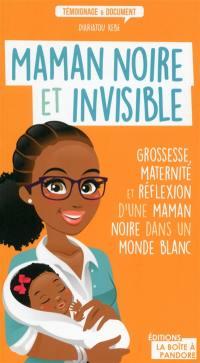 Maman noire et invisible : grossesse, maternité et réflexion d'une maman noire dans un monde blanc