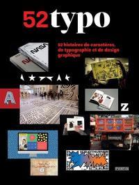 52 typo : 52 histoires de caractères, de typographie et de design graphique