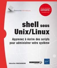 Shell sous Unix-Linux : apprenez à écrire des scripts pour administrer votre système