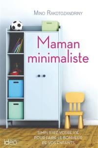 Maman minimaliste : simplifiez votre vie pour faire le bonheur de vos enfants