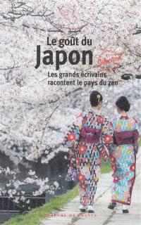 Le goût du Japon : les grands écrivains racontent le pays du zen