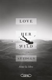 Love her wild = Aime-la libre
