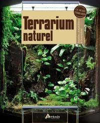 Terrarium naturel : reptiles, amphibiens & invertébrés