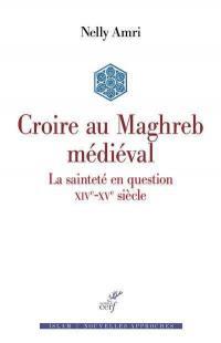 Croire au Maghreb médiéval