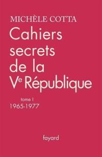 Cahiers secrets de la Ve République. Volume 1, 1965-1977