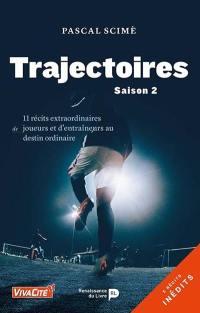 Trajectoires. Volume 2, 11 récits extraordinaires de joueurs et d'entraîneurs au destin ordinaire