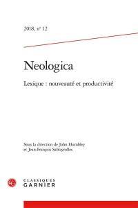 Neologica. n° 12, Lexique, nouveauté et productivité