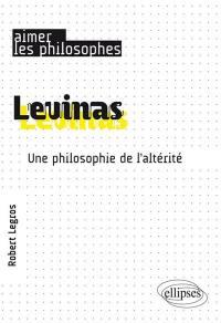 Levinas : une philosophie de l'altérité