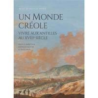 Un monde créole : vivre aux Antilles au XVIIIe siècle